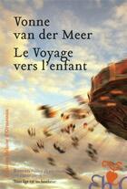 Couverture du livre « Le voyage vers l'enfant » de Vonne Van Der Meer aux éditions Heloise D'ormesson