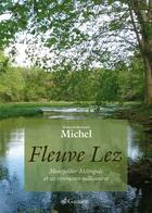 Couverture du livre « Fleuve Lez ; Montpellier Métropole et ses riveraines millénaires » de Francois-Bernard Michel aux éditions Gaussen