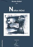 Couverture du livre « Nation nord » de Nicolas Wallart aux éditions Henry