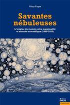 Couverture du livre « Savantes nébuleuses ; l'origine du monde entre marginalité et autorité scientifique (1860-1920) » de Volny Fages aux éditions Ehess