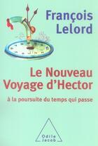 Couverture du livre « Le nouveau voyage d'Hector ; à la poursuite du temps qui passe » de Francois Lelord aux éditions Odile Jacob