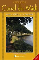 Couverture du livre « Canal du midi et le canal latéral à la Garonne ; de Bordeaux à Sète au fil de l'eau » de Jean-Yves Gregoire aux éditions Rando Editions