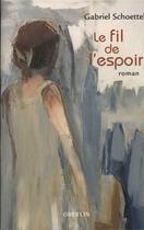 Couverture du livre « Le fil de l'espoir » de Gabriel Schoettel aux éditions Oberlin