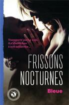 Couverture du livre « Frissons nocturnes » de Bleue aux éditions Les Bas Bleus
