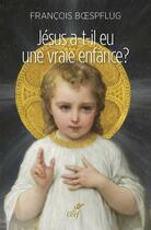 Couverture du livre « Jésus a-t-il eu une vraie enfance ? » de Francois Boespflug aux éditions Cerf