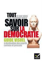 Couverture du livre « Tout ce que vous avez toujours voulu savoir sur la démocratie » de Collectif aux éditions Hatier Reference & Pratique