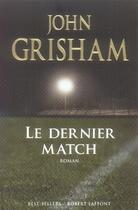Couverture du livre « Le dernier match » de John Grisham aux éditions Robert Laffont