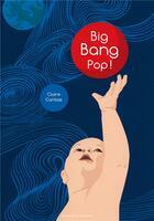 Couverture du livre « Big bang pop » de Claire Cantais aux éditions Atelier Du Poisson Soluble