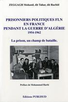 Couverture du livre « Prisonniers politiques fln en france pendant la guerre d'algerie 1954-1962. » de Zeggagh Mohand aux éditions Publisud
