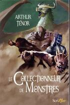 Couverture du livre « Le collectionneur de monstres » de Arthur Tenor aux éditions Scrineo