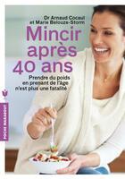 Couverture du livre « Mincir après 40 ans » de Marie Belouze-Storm et Arnaud Cocaul aux éditions Marabout