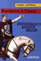 Couverture du livre « Rendons à César... les expressions historiques, de Damoclès à Artaban » de Daniel Appriou aux éditions Acropole