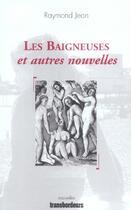 Couverture du livre « Les baigneuses ; et autres nouvelles » de Raymond Jean aux éditions Transbordeurs