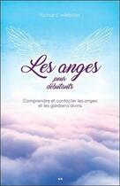 Couverture du livre « Les anges pour débutants ; comprendre et contacter les anges et les gardiens divins » de Richard Webster aux éditions Ada