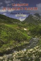 Couverture du livre « La maison de la source blanche » de Pierre Alciette aux éditions Yago