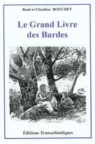 Couverture du livre « Le grand livre des bardes » de Rene Bouchet et Claudine Bouchet aux éditions Transatlantiques