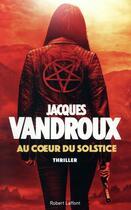 Couverture du livre « Au coeur du solstice » de Jacques Vandroux aux éditions Robert Laffont