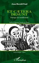 Couverture du livre « Et caetera desunt ; poétique du tremblement » de Jean-Herold Paul aux éditions L'harmattan