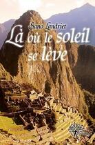 Couverture du livre « Là où le soleil se lève » de Sano Landriet aux éditions Edilivre-aparis