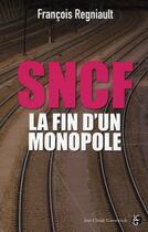 Couverture du livre « SNCF, la fin d'un monopole » de Francois Regniault aux éditions Jean-claude Gawsewitch