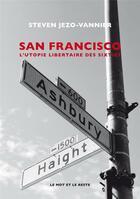 Couverture du livre « San Francisco ; l'utopie libertaire des sixties » de Steven Jezo-Vannier aux éditions Le Mot Et Le Reste