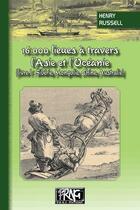 Couverture du livre « 16000 lieues à travers l'Asie & l'Océanie t.1 ; Siberie, Mongolie, Chine, Australie » de Henry Russell aux éditions Prng