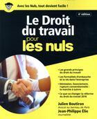 Couverture du livre « Le droit du travail pour les nuls (4e édition) » de Julien Boutiron et Jean-Philippe Elie aux éditions First