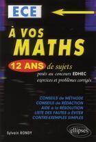 Couverture du livre « À vos maths ; 12 ans de sujets posés aux concours EDHEC ; exercices et problèmes corrigés ; 1999 à 2011 » de Sylvain Rondy aux éditions Ellipses