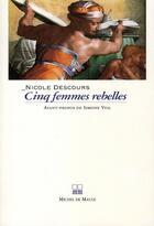 Couverture du livre « Cinq femmes rebelles » de Nicole Descours aux éditions Michel De Maule