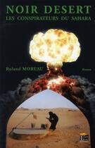 Couverture du livre « Noir désert ; les conspirateurs du Sahara » de Roland Moreau aux éditions Regi Arm