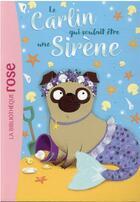 Couverture du livre « Le carlin qui voulait être... T.4 ; une sirène » de Bella Swift aux éditions Hachette Jeunesse