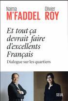 Couverture du livre « Et tout ça devrait faire d'excellents Français ; dialogue sur les quartiers » de Olivier Roy et M'Faddel Naima aux éditions Seuil