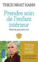 Couverture du livre « Prendre soin de l'enfant intérieur ; faire la paix avec soi » de Thich Nhat Hanh aux éditions Pocket