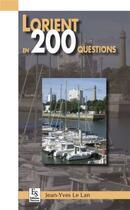 Couverture du livre « Lorient en 200 questions » de Jean-Yves Le Lan aux éditions Editions Sutton