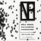 Couverture du livre « Noëlle Renaude, atlas alphabétique d'un nouveau monde » de Michel Corvin aux éditions Theatrales