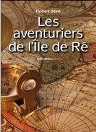 Couverture du livre « Les aventuriers de l'île de Ré » de Robert Bene aux éditions Geste