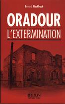 Couverture du livre « Oradour, L'Extermination » de Bernard Fischbach aux éditions Oberlin