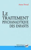Couverture du livre « Le traitement psychanalytique des enfants - traduit de l'allemand par elisabeth rochat, traduit de l » de Anna Freud aux éditions Puf