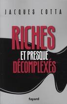 Couverture du livre « Riches et presque décomplexés » de Cotta-J aux éditions Fayard