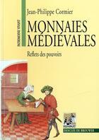 Couverture du livre « Monnaies médiévales ; reflets des pouvoirs » de Jean-Philippe Cornier aux éditions Rempart