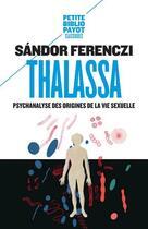 Couverture du livre « Thalassa ; psychanalyse des origines de la vie sexuelle » de Sandor Ferenczi aux éditions Payot