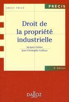Couverture du livre « Droit de la propriété industrielle (6e édition) » de Jacques Azema et Jean-Christophe Galloux aux éditions Dalloz