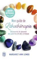 Couverture du livre « Mon guide de lithothérapie ; découvrez le pouvoir des pierres et des cristaux » de Margaret Ann Lembo aux éditions J'ai Lu