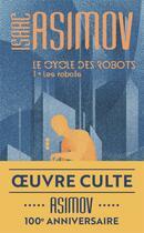 Couverture du livre « Le cycle des robots T.1 ; le cycle des robots t.1 » de Isaac Asimov aux éditions J'ai Lu