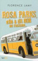 Couverture du livre « Rosa Parks : elle a dit non au racisme » de Florence Lamy aux éditions Scrineo