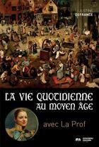 Couverture du livre « La vie quotidienne au Moyen Age » de Justine Defrance aux éditions Nouveau Monde