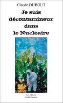 Couverture du livre « Je suis décontamineur dans le nucléaire » de Claude Dubout aux éditions Paulo Ramand