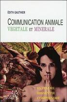 Couverture du livre « Communication animale, minérale et végétale » de Edith Gauthier aux éditions Bussiere