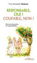 Couverture du livre « Responsable oui, coupable non » de Thalmann Yves-Alexan aux éditions Jouvence