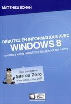Couverture du livre « Débutez en informatique avec Windows 8 » de Matthieu Bonan aux éditions Openclassrooms